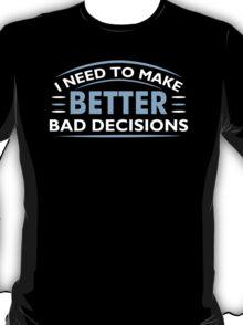 Better Decisions Mens Womens Hoodie / T-Shirt T-Shirt