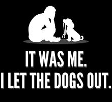 It Was Me. I Let The Dogs Out. by avbtp