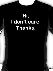 I don't Care Thanks Mens Womens Hoodie / T-Shirt T-Shirt