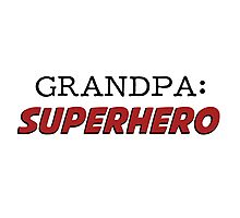 Grandpa is a Superhero Grandfather Photographic Print