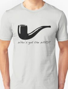 Who's got the weed? T-Shirt