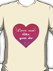 Love me like you do - Ellie Goulding T-Shirt