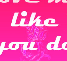 Love me like you do - Ellie Goulding Sticker