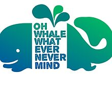 Oh Whale, Whatever, Nevermind by MayaTauber