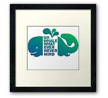Oh Whale, Whatever, Nevermind Framed Print
