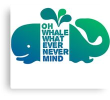 Oh Whale, Whatever, Nevermind Canvas Print