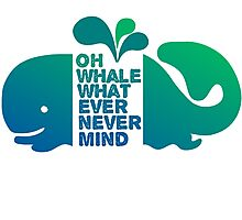 Oh Whale, Whatever, Nevermind Photographic Print