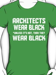 ARCHITECTS WEAR BLACK UNLESS IT'S HOT, THEN THEY WEAR BLACK T-Shirt