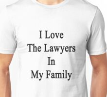 I Love The Lawyers In My Family  Unisex T-Shirt