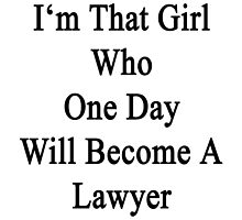 I'm That Girl Who One Day Will Become A Lawyer  by supernova23