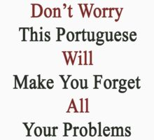 Don't Worry This Portuguese Will Make You Forget All Your Problems  by supernova23
