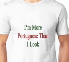 I'm More Portuguese Than I Look  Unisex T-Shirt