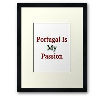 Portugal Is My Passion  Framed Print