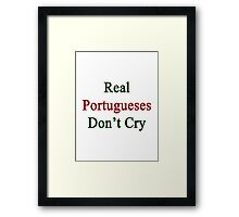 Real Portugueses Don't Cry  Framed Print