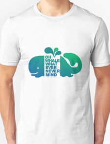 Oh Whale, Whatever, Nevermind T-Shirt