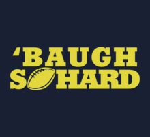 Baugh So Hard T-Shirt