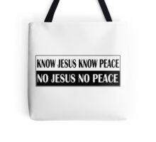 KNOW JESUS KNOW PEACE black n white Tote Bag