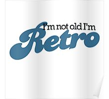 I'm not old I'm RETRO Poster