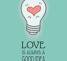 Love is always a good idea by Decoravie