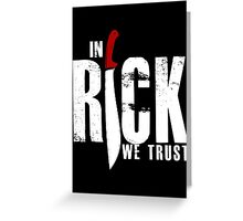 In Rick We Trust Greeting Card