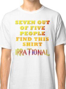 Irrationality Classic T-Shirt