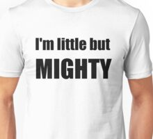 I'm little but MIGHTY Unisex T-Shirt