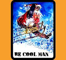 Be Cool Man T-Shirt