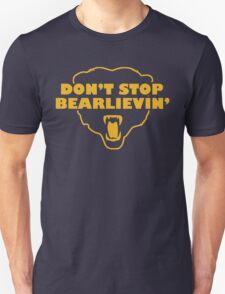Don't Stop Bear-lievin' T-Shirt
