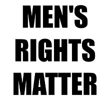 MEN'S RIGHTS MATTER by rileyzzz