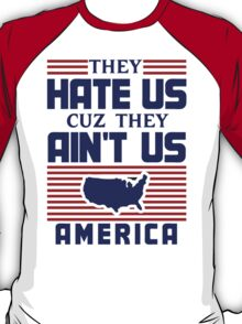 They Hate Us Cuz They Ain't Us - USA T-Shirt