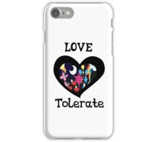 love and tolerate iPhone Case/Skin