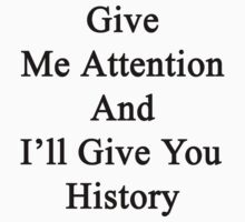 Give Me Attention And I'll Give You History  by supernova23