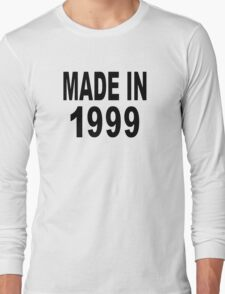 Made in 1999 Long Sleeve T-Shirt