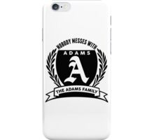 Nobody Messes With The adams Family iPhone Case/Skin