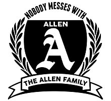 Nobody Messes With The allen Family Photographic Print