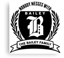 Nobody Messes With The baıley Family Canvas Print