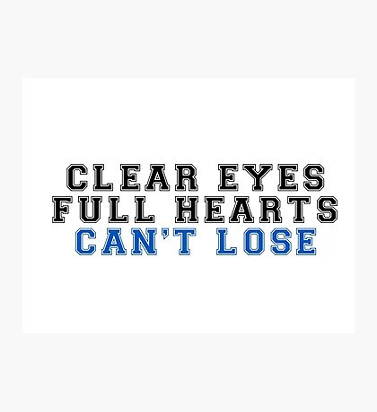 clear eyes, full hearts, can't lose (2) Photographic Print