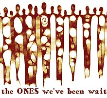 we are the ONES we've been waiting for by Shirlene Lascurain