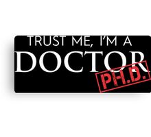 Trust Me, I'm A Doctor PH.D. Canvas Print