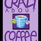 Crazy about Coffee purple by mrana