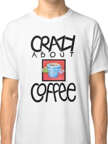 Crazy about Coffee black T-shirt Classic T-Shirt