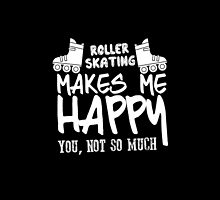Roller Skating Makes Me Happy You, Not So Much- T-Shirts & Hoodies  by justarts