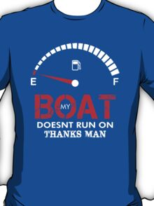 My Boat Doesnt Run On Thanks Man T-Shirt