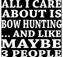 All I Care About Is Bow Hunting... And Like Maybe 3 People - Custom Tshirts Photographic Print
