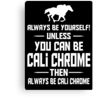 Always be yourself!unless you can be CALI CHROME Canvas Print