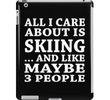 All I Care About Is Skiing... And Like Maybe 3 People - Custom Tshirts iPad Case/Skin