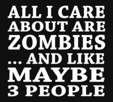 All I Care About Is Zombiles... And Like Maybe 3 People - Custom Tshirts by custom111