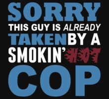 Sorry This Guy Is Already Taken By A Smokin Hot COP - Tshirts & Hoodies by custom111