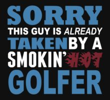 Sorry This Guy Is Already Taken By A Smokin Hot Golfer - Tshirts & Hoodies by custom111