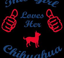 THIS GIRL LOVES HER CHIHUAHUA by fancytees